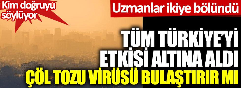 Tüm Türkiye'yi etkisi altına aldı çöl tozu virüsü bulaştırır mı. Uzmanlar ikiye bölündü