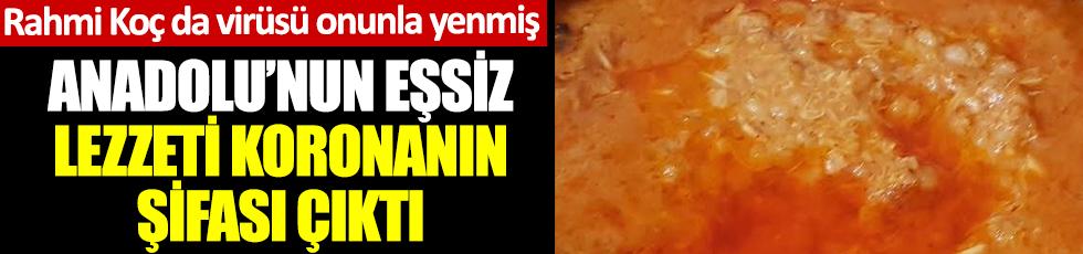 Anadolu'nun eşsiz lezzeti koronanın şifası çıktı. Rahmi Koç da virüsü onunla yenmiş