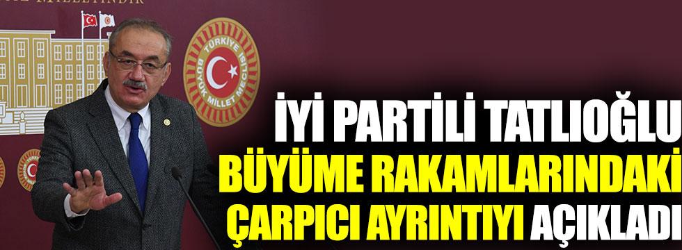 İYİ Partili İsmail Tatlıoğlu büyüme rakamlarındaki çarpıcı ayrıntıyı açıkladı