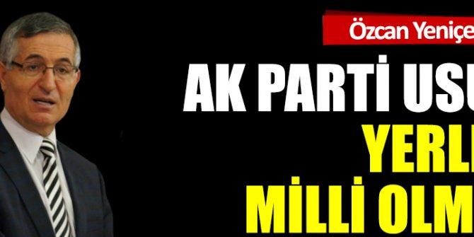 AK Parti usulü yerli ve milli olmak!