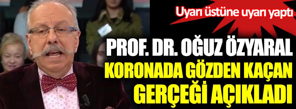 Prof. Dr. Oğuz Özyaral koronada gözden kaçan gerçeği açıkladı. Uyarı üstüne uyarı yaptı
