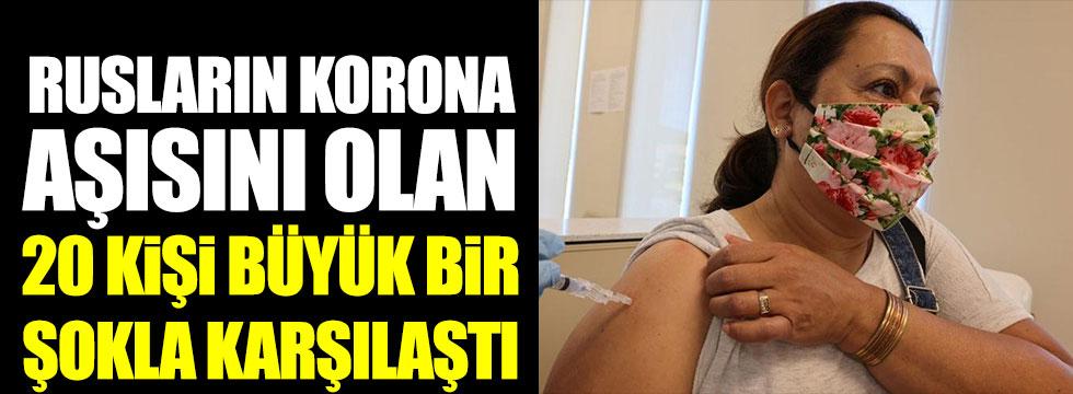 Rusların korona aşısını olan 20 kişi büyük bir şokla karşılaştı