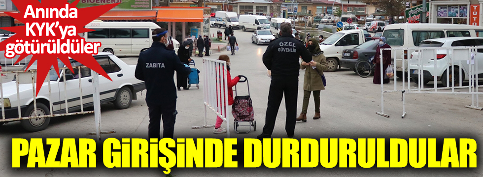 Burdur'da karantinayı ihlal eden 10 kişi semt pazarına girişte durduruldu. Anında KYK'ya götürüldüler