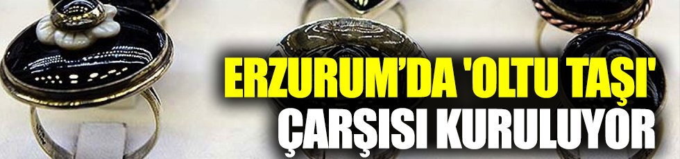 Erzurum'da 'Oltu taşı' çarşısı kuruluyor