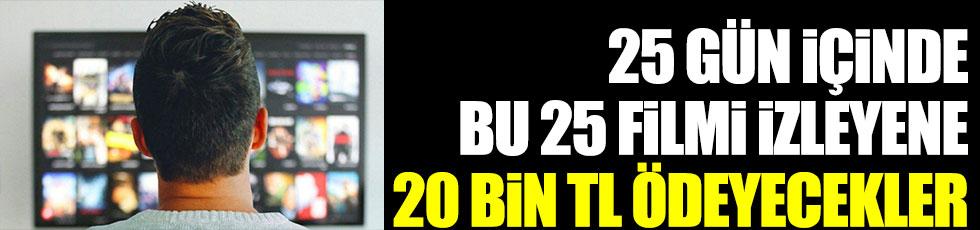 25 gün içinde bu 25 filmi izleyenlere 20 bin TL ödenecek