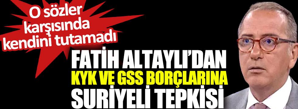 Fatih Altaylı'dan KYK ve GSS borçlarına Suriyeli tepkisi, o sözler karşısında kendini tutamadı