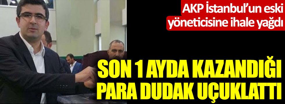 AKP İstanbul'un eski yöneticisine ihale yağdı! Son 1 ayda kazandığı para dudak uçuklattı