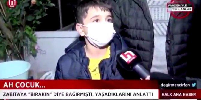 """Türkiye'nin gündemine oturan çocuk """"Zabıta arabada boğazımı sıktı"""" dedi ve kendisine söylediği cümleyi anlattı"""