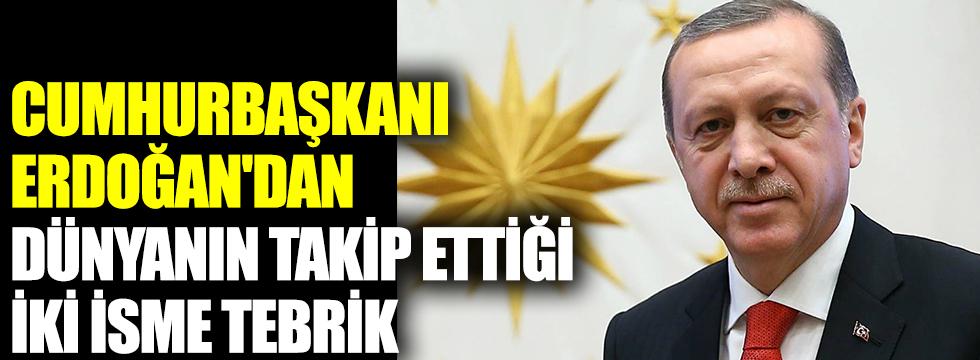 Cumhurbaşkanı Erdoğan'dan dünyanın takip ettiği iki isme tebrik