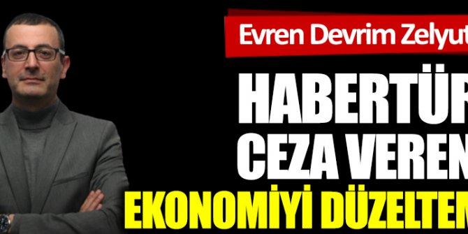 Habertürk'e ceza verenler ekonomiyi düzeltemez!..