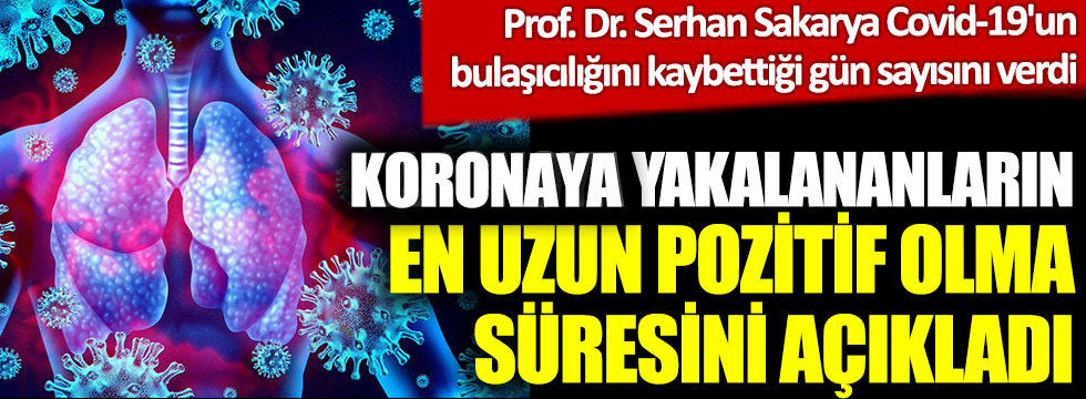 Koronaya yakalananların en uzun pozitif olma süresini açıkladı.Prof. Dr. Serhan Sakarya Covid-19'un bulaşıcılığını kaybettiği gün sayısını verdi