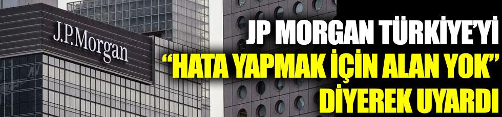 JP Morgan Türkiye'yi hata yapmak için alan yok diyerek uyardı
