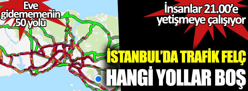İstanbul'da trafik felç hangi yollar boş. Eve gidememenin 50 yolu. İnsanlar 21.00'e yetişmeye çalışıyor