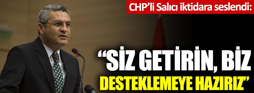 CHP'li Salıcı iktidara seslendi: Siz getirin, biz desteklemeye hazırız