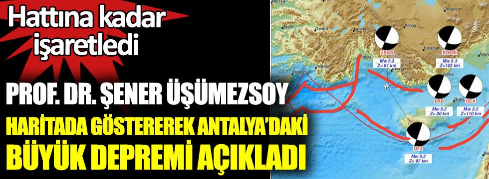 Depremleri önceden bilen Prof. Dr. Şener Üşümezsoy, Antalya'daki depremi haritada göstererek açıkladı. Büyük depremin yıkıcı hattına kadar işaretledi