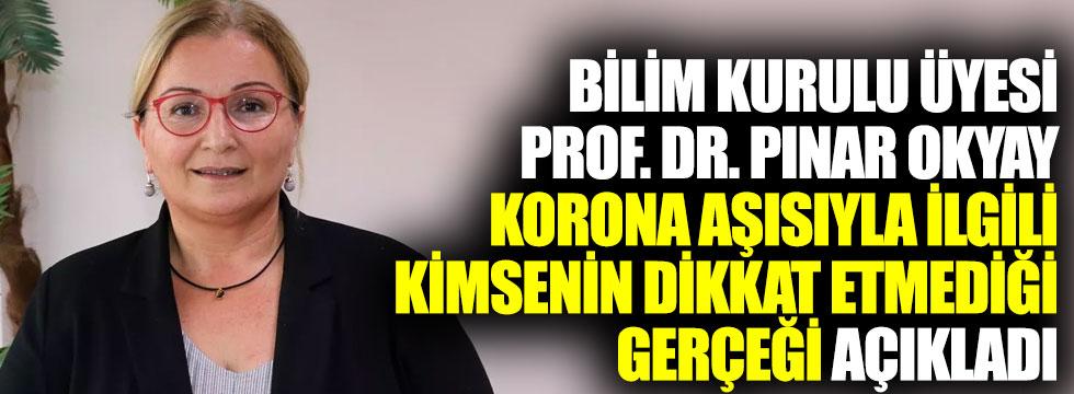 Bilim Kurulu üyesi Pınar Okyay, korona aşısıyla ilgili kimsenin dikkat etmediği gerçeği açıkladı