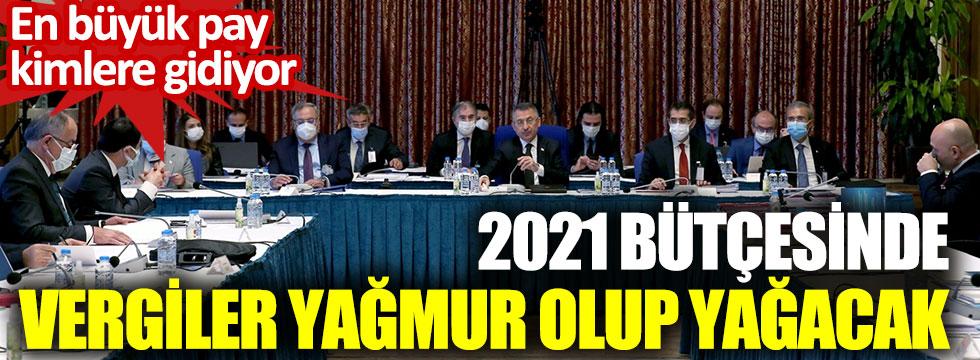 2021 bütçesinde vergiler yağmur olup yağacak. En büyük pay kimlere gidiyor?