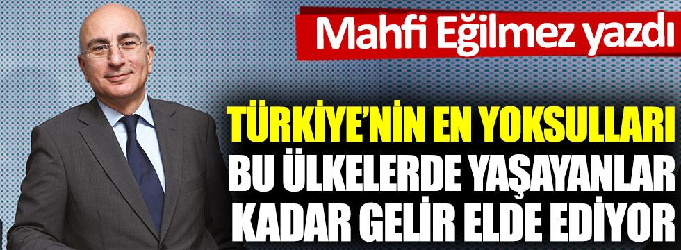 Mahfi Eğilmez yazdı. Türkiye'nin en yoksulları bu ülkelerde yaşayanlar kadar gelir elde ediyor