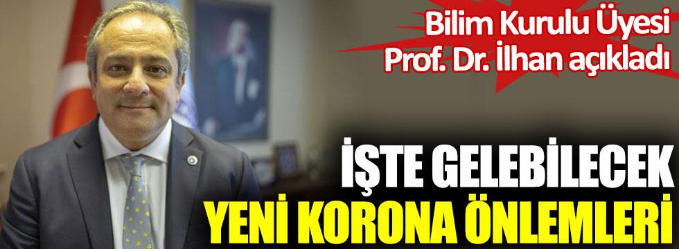 İşte gelebilecek yeni korona önlemleri. Bilim Kurulu Üyesi Prof. Dr. Mustafa Necmi İlhan açıkladı