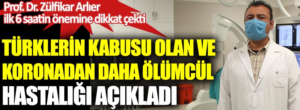 Türklerin kabusu olan ve koronadan daha ölümcül hastalığı açıkladı. Prof. Dr. Zülfikar Arlıerilk 6 saatin önemine dikkat çekti