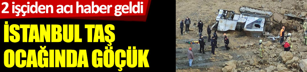 İstanbul Arnavutköy'de taş ocağında göçük