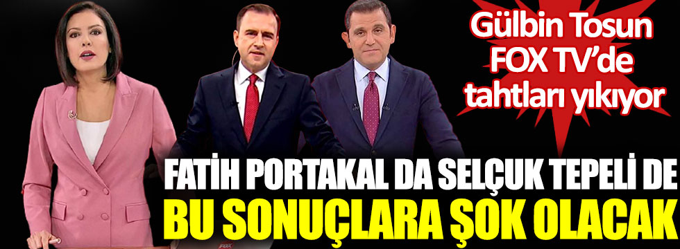 Fatih Portakal da Selçuk Tepeli de bu sonuçlarla şok olacak, Gülbin Tosun FOX TV'de tahtları yıkıyor!