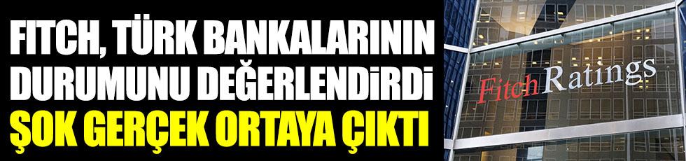 Fitch Türk bankalarının durumunu değerlendirdi, şok gerçek ortaya çıktı