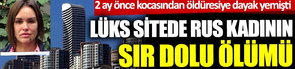 Ankara'daki lüks sitede Rus kadının sır dolu ölümü. 2 ay önce kocasından öldüresiye dayak yemişti