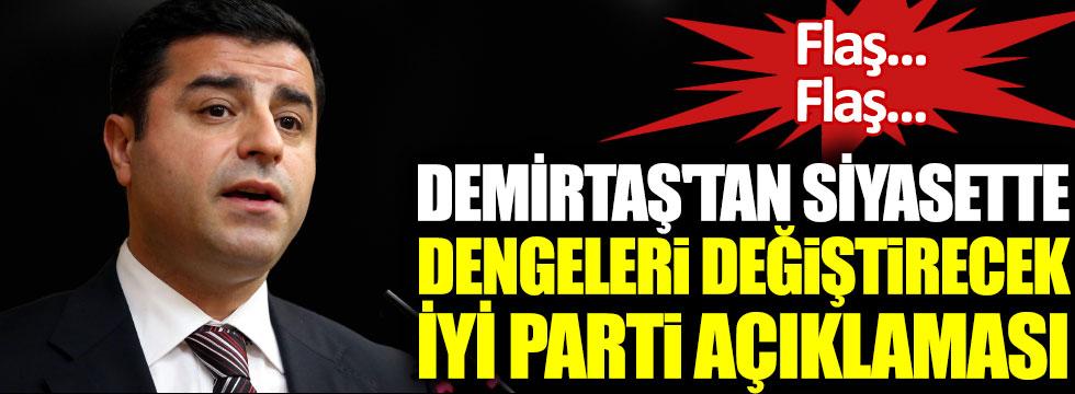 Selahattin Demirtaş'tan siyasette dengeleri değiştirecek İYİ Parti açıklaması