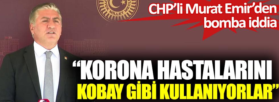 Korona hastalarını kobay gibi kullanıyorlar. CHP'li Murat Emir'den bomba iddia