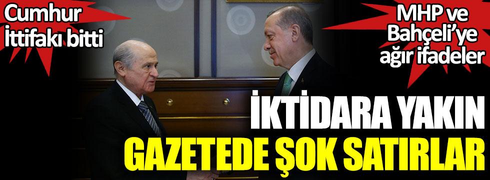 İktidara yakın gazetede şok satırlar. Cumhur İttifakı bitti. MHP ve Bahçeli'ye ağır ifadeler
