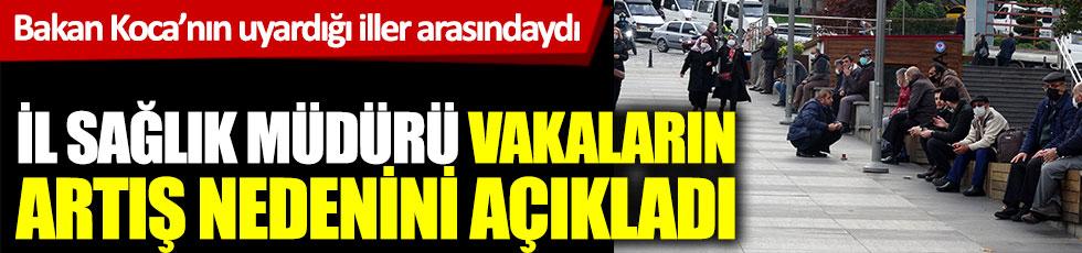 Trabzon İl Sağlık Müdürü vakaların artış nedenini bakın nasıl açıkladı. Bakan Koca'nın uyardığı iller arasındaydı