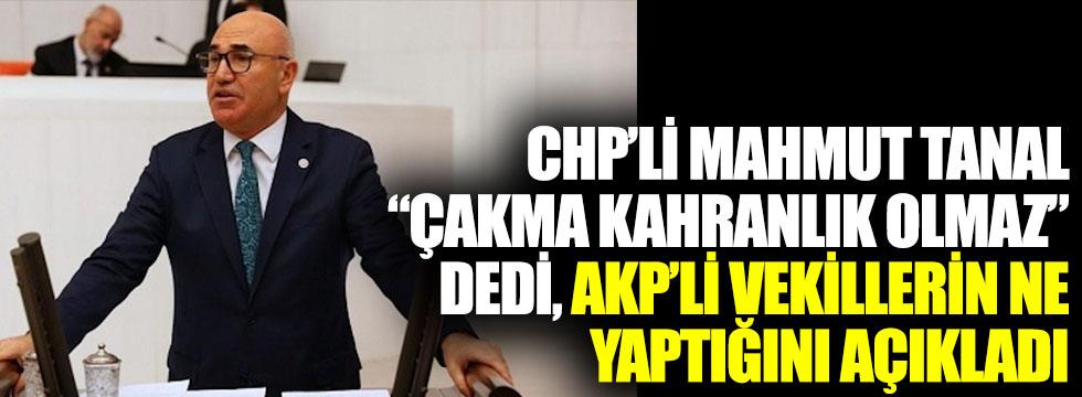 CHP'li Mahmut Tanal çakma kahramanlık olmaz dedi, AKP'li vekillerin ne yaptığını açıkladı