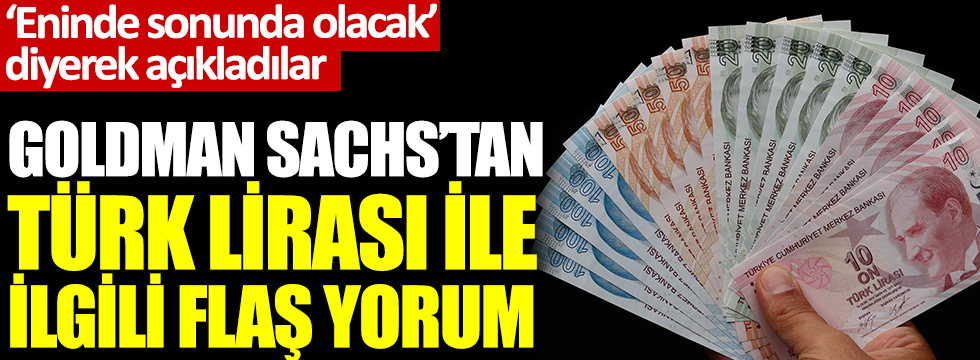 Goldman Sachs'tan Türk lirası ile ilgili flaş yorum. 'Eninde sonunda olacak' diyerek açıkladılar