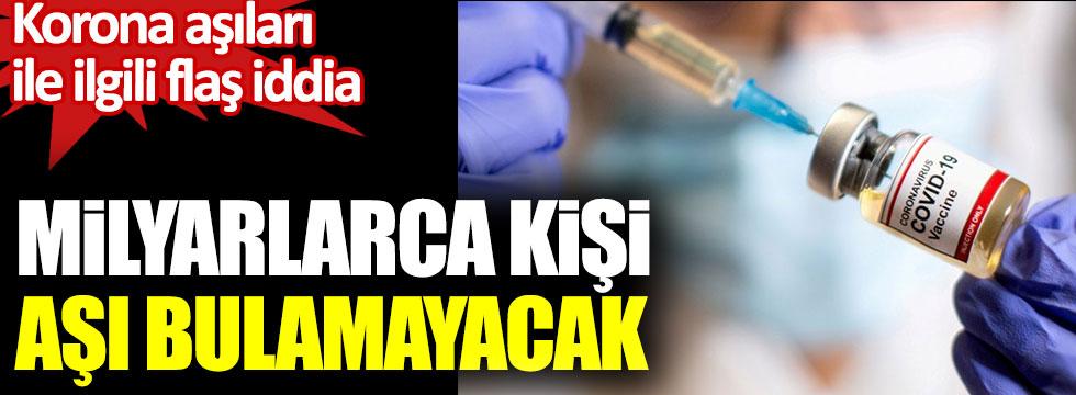 Korona aşıları ile ilgili flaş iddia, Gelişmiş ülkeler stoklarını doldurdu. Milyarlarca kişi aşı bulamayacak