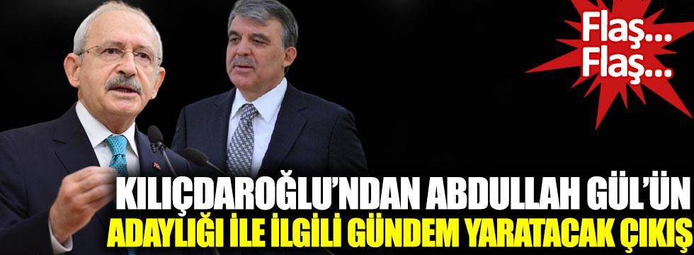 Kılıçdaroğlu'ndan Abdullah Gül'ün adaylığı ile ilgili gündem yaratacak çıkış!