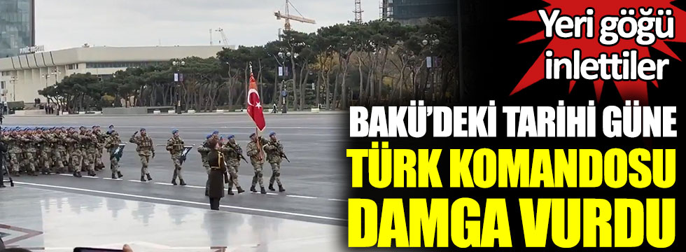Bakü'deki tarihi güne Türk komandosu damga vurdu. Yeri göğü inlettiler