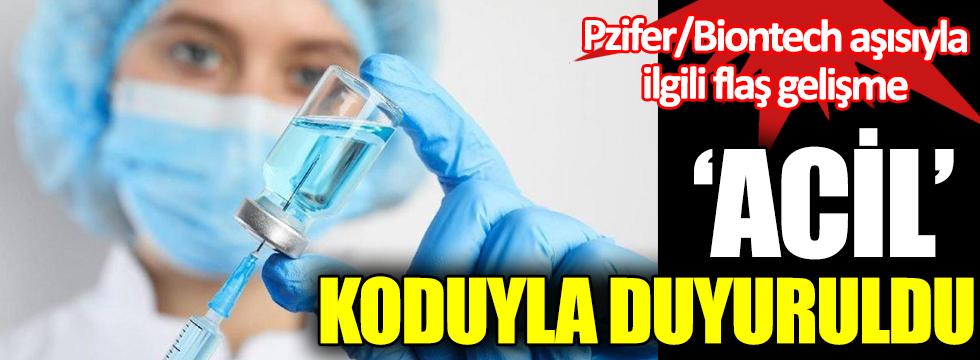 Pzifer/Biontech aşısıyla ilgili flaş gelişme. Acil koduyla duyuruldu