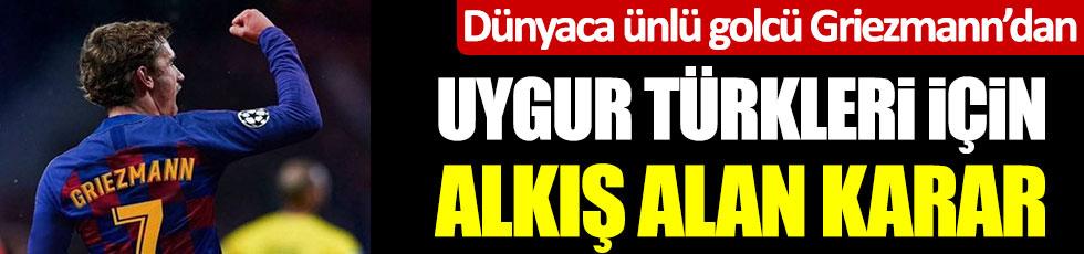 Antoine Griezmann'dan Uygur Türkleri için alkış alan karar