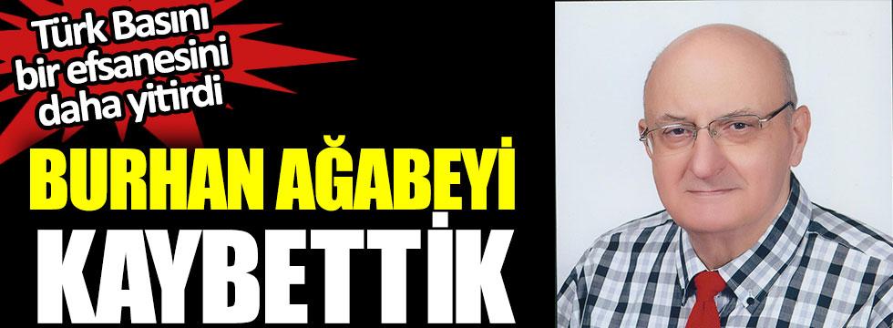 Burhan Ayeri'yi kaybettik, Türk Basını bir efsanesini daha yitirdi
