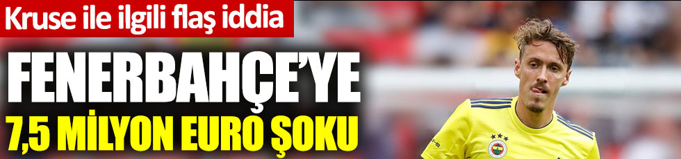 Flaş iddia: Fenerbahçe'ye 7,5 milyon euro şoku