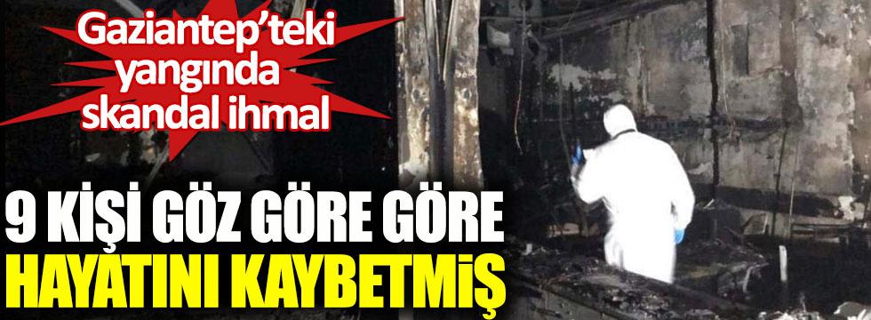 Gaziantep'teki yangında skandal ihmal, 9 kişi göz göre göre hayatını kaybetmiş