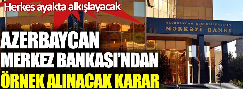 Azerbaycan Merkez Bankası'ndan örnek alınacak karar. Herkes ayakta alkışlayacak