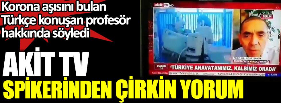 Akit TV spikerinden korona aşısını bulan Türkçe konuşan Prof. Uğur Şahin'e çirkin yorum