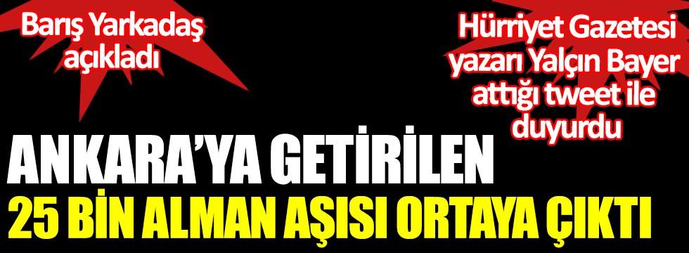 Ankara'ya getirilen 25 bin Alman aşısı ortaya çıktı. Gazeteci Barış Yarkadaş açıkladı