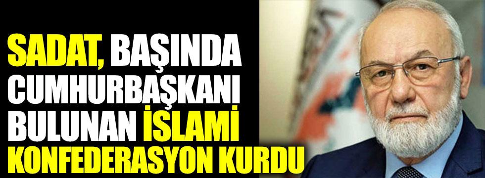 SADAT başında Cumhurbaşkanı bulunan İslami konfederasyon kurdu