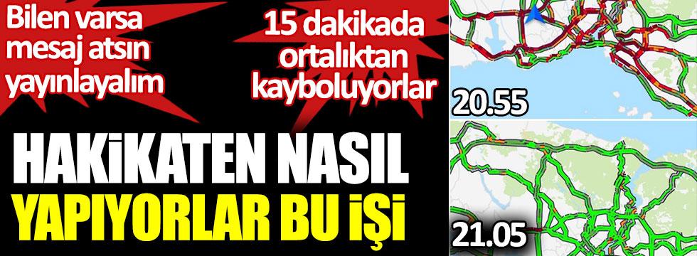 İstanbul'da hakikaten nasıl yapıyorlar bu işi. Bilen varsa mesaj atsın yayınlayalım. 15 dakikada ortadan kayboluyorlar