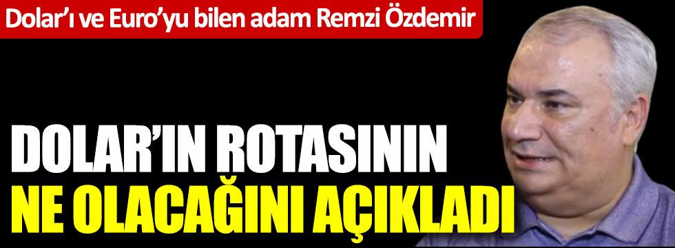 Dolar'ı ve Euro'yu bilen adam Remzi Özdemir Dolar'ın rotasının ne olacağını açıkladı