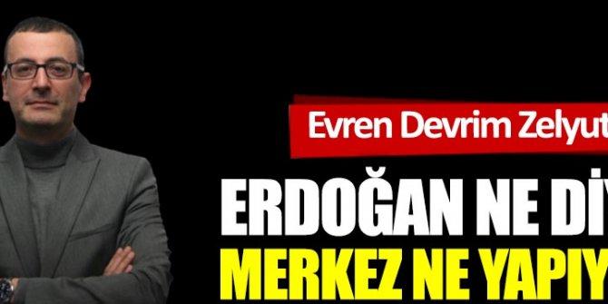 Erdoğan ne diyor Merkez ne yapıyor?