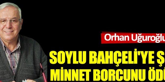 Soylu Bahçeli'ye şimdi minnet borcunu ödüyor